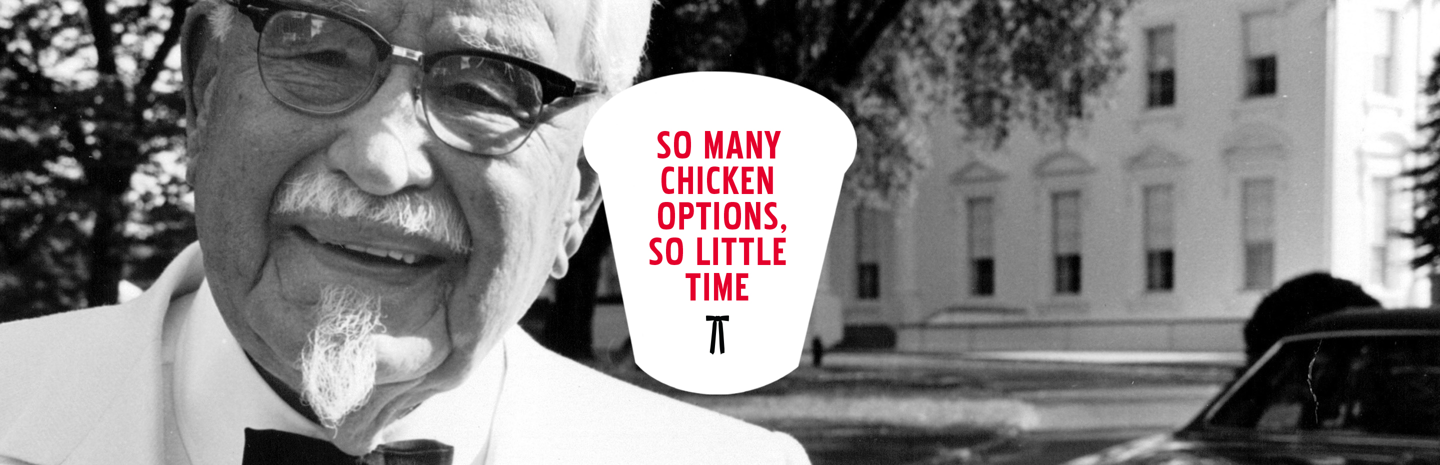 SO MANY CHICKEN OPTIONS, SO LITTLE TIME