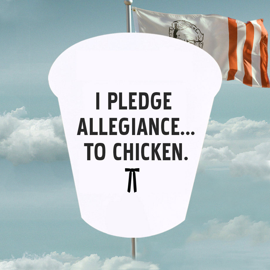I pledge allegiance to chicken.