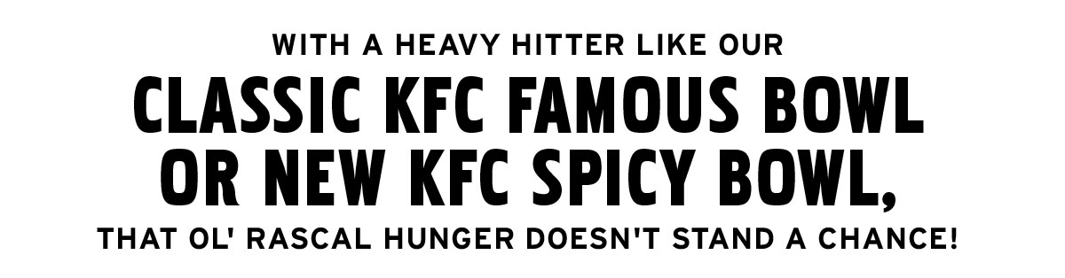 KFC NCA I18025_Highlight_Sentence_FamousBowls