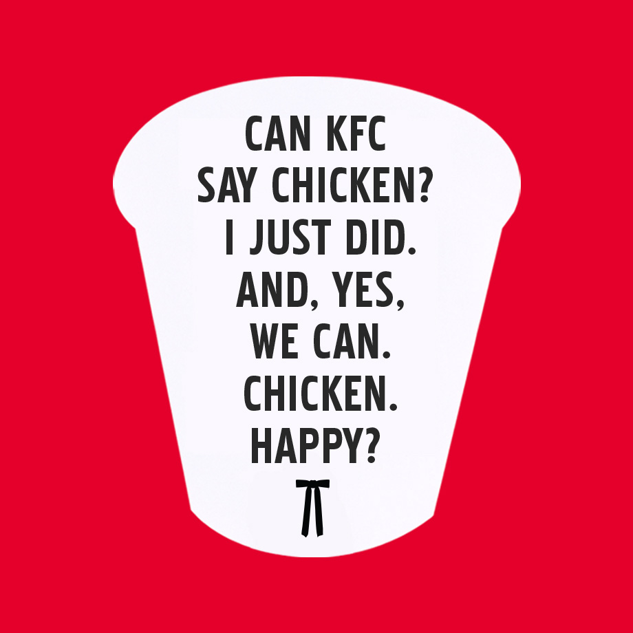 Can KFC say chicken? I just did. And, yes, we can. Chicken. Happy?