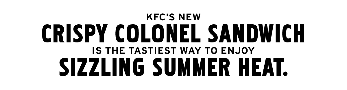 KFC's new Crispy Colonel sandwich is the tastiest way to enjoy sizzling summer heat