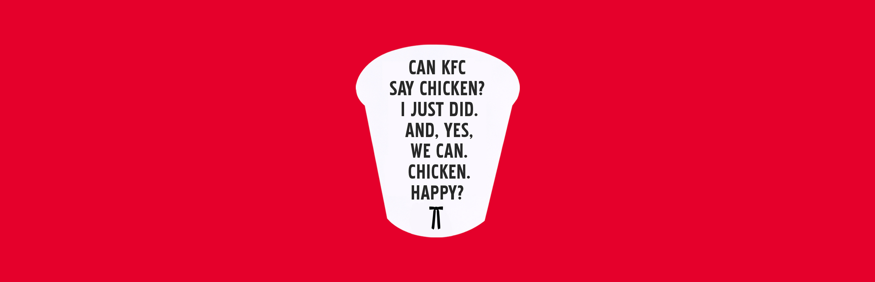 """""""Can KFC say """"chicken""""? I just did. And, yes, we can. Chicken. Happy?"""""""